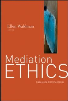 Mediation Ethics : Cases and Commentaries